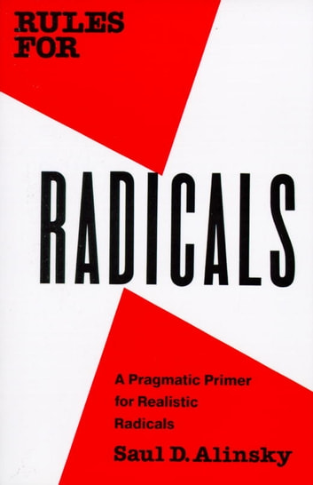 Rules for Radicals - A Pragmatic Primer for Realistic Radicals ebook by Saul Alinsky