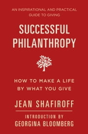Successful Philanthropy - How to Make a Life By What You Give ebook by Jean Shafiroff,Georgina Bloomberg