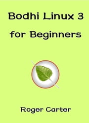 Bodhi Linux 3 for Beginners ebook by Roger Carter