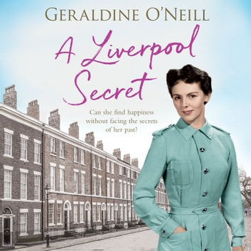 A Liverpool Secret - The new gripping family saga, perfect for fans of Anna Jacobs and Nadine Dorries audiobook by Geraldine O'Neill