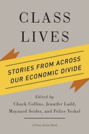 Class Lives - Stories from across Our Economic Divide ebook by Chuck Collins,Jennifer Ladd,Maynard Seider,Felice Yeskel