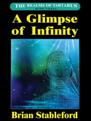 A Glimpse of Infinity - The Realms of Tartarus, Book Three ebook by Brian Stableford