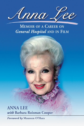 Anna Lee - Memoir of a Career on General Hospital and in Film ebook by Anna Lee,Barbara Roisman Cooper