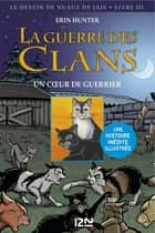 La guerre des Clans version illustrée cycle II - tome 3 - Un coeur de guerrier ebook by Erin HUNTER