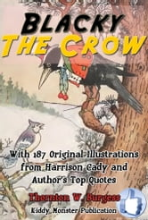 Blacky the Crow - With 187 Original Illustrations from Harrison Cady and Authorโ€™s Top Quotes ebook by Thornton W. Burgess