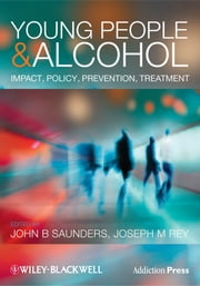 Young People and Alcohol - Impact, Policy, Prevention, Treatment ebook by John Saunders,Joseph Rey
