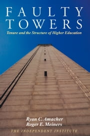 Faulty Towers - Tenure and the Structure of Higher Education ebook by Roger E. Meiners