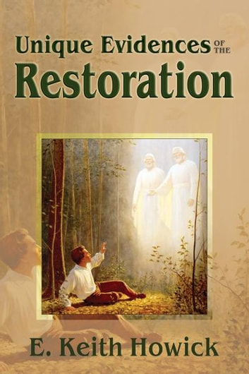 Unique Evidences of the Restoration ebook by E. Keith Howick