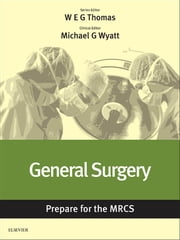 General Surgery: Prepare for the MRCS - Key articles from the Surgery Journal ebook by William E. G. Thomas,Michael G Wyatt