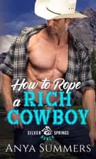 How To Rope A Rich Cowboy ebook by Anya Summers