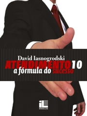Atendimento 10 - A fórmula do sucesso ebook by Kobo.Web.Store.Products.Fields.ContributorFieldViewModel