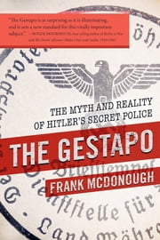 The Gestapo - The Myth and Reality of Hitler's Secret Police ebook by Frank McDonough