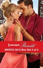 Harlequin Presents March 2015 - Box Set 2 of 2 - Prince Nadir's Secret Heir\The Taming of Xander Sterne\The Sheikh's Sinful Seduction\In the Brazilian's Debt ebook by Michelle Conder, Carole Mortimer, Dani Collins,...