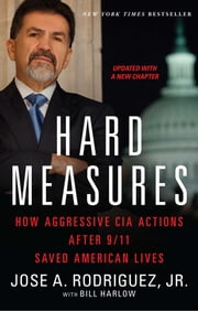 Hard Measures - How Aggressive CIA Actions After 9/11 Saved American Lives ebook by Jose A. Rodriguez Jr.,Bill Harlow