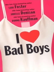 I Love Bad Boys ebook by Denison, Janelle