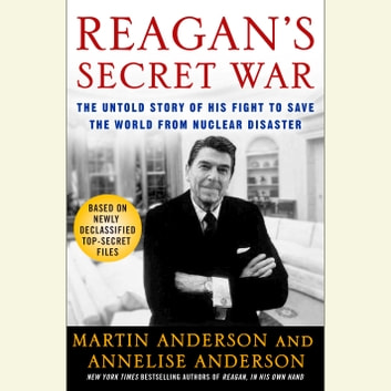 Reagan's Secret War - The Untold Story of His Fight to Save the World from Nuclear Disaster audiobook by Martin Anderson,Annelise Anderson