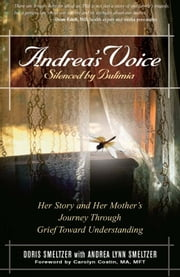 Andrea's Voice: Silenced by Bulimia - Her Story and Her Mother's Journey Through Grief Toward Understanding ebook by Doris Smeltzer,Andrea Lynn Smeltzer,Carolyn Costin