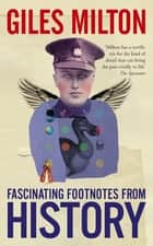 Fascinating Footnotes From History - Fascinating Footnotes from History ebook by Giles Milton
