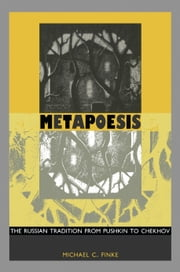 Metapoesis - The Russian Tradition from Pushkin to Chekhov ebook by Michael C. Finke