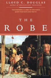 The Robe ebook by Lloyd C. Douglas