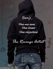 Benji, The No One, The Loser, The Rejected, The Revenge Artist ebook by Kimberly J Fuller
