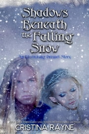 Shadows Beneath the Falling Snow: An Elven King Prequel Story - Elven King Series, #0 ebook by Cristina Rayne