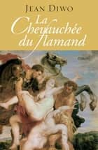 La chevauchée du Flamand ebook by Jean Diwo