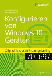 Konfigurieren von Windows 10-Geräten - Original Microsoft Prüfungstraining 70-697 ebook by Andrew Bettany,Jason Kellington,Michael Ringel