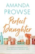 Perfect Daughter - The unforgettable family drama from the number 1 bestseller ebook by