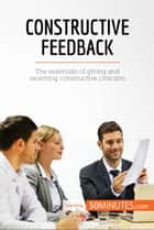 Constructive Feedback - The essentials of giving and receiving constructive criticism ebook by 50MINUTES.COM