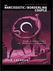 The Narcissistic / Borderline Couple - New Approaches to Marital Therapy ebook by Joan Lachkar