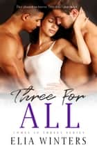 Three For All ebook by Elia Winters
