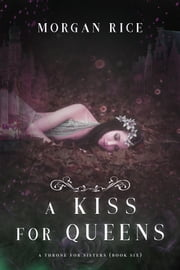 A Kiss for Queens (A Throne for Sisters—Book Six) ebook by Morgan Rice