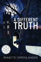 A Different Truth ebook by Annette Oppenlander