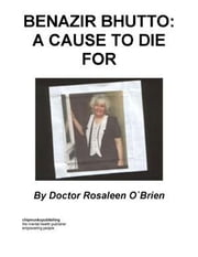 Benazir Bhutto: A Cause To Die For ebook by Rosaleen O'Brien, Doctor
