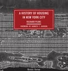 A History of Housing in New York City ebook by