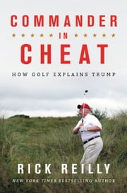 Commander in Cheat - How Golf Explains Trump 電子書 by Rick Reilly