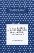 Smallholders and the Non-Farm Transition in Latin America ebook by I. Harbaugh