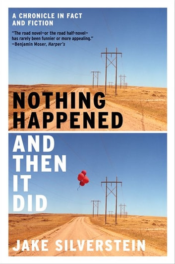Nothing Happened and Then It Did: A Chronicle in Fact and Fiction eBook by Jake Silverstein