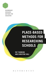Place-Based Methods for Researching Schools ebook by Professor Pat Thomson,Professor Christine Hall