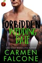 Forbidden Wedding Date - Forbidden, #7 ebook by Carmen Falcone