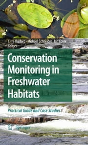 Conservation Monitoring in Freshwater Habitats - A Practical Guide and Case Studies ebook by Clive Hurford,Michael Schneider,Ian Cowx