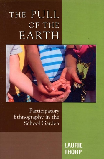 The Pull of the Earth - Participatory Ethnography in the School Garden ebook by Laurie Thorp