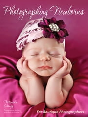 Photographing Newborns - For Boutique Photographers ebook by Mimika Cooney