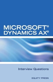 Microsoft® Dynamics AX® Interview Questions: Unofficial Microsoft Dynamics AX Axapta Certification Review ebook by Equity Press