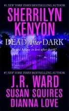 Dead After Dark ebook by Sherrilyn Kenyon,Susan Squires,Dianna Love,J. R. Ward