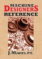 Machine Designers Reference ebook by J. Marrs