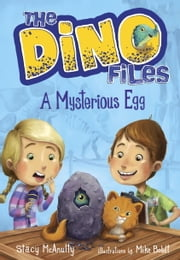 The Dino Files #1: A Mysterious Egg ebook by Stacy McAnulty,Mike Boldt