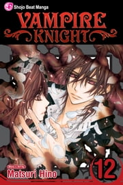 Vampire Knight, Vol. 12 ebook by Matsuri Hino, Matsuri Hino