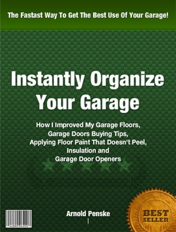 Instantly Organize Your Garage ebook by Arnold Penske